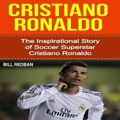 Cristiano Ronaldo: The Inspirational Story of Soccer (Football) Superstar Cristiano Ronaldo  (Unabridged)