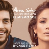 El Mismo Sol (Under The Same Sun) [B-Case Remix] [feat. Jennifer Lopez] - Single