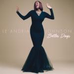 Le'Andria Johnson - Better Days
