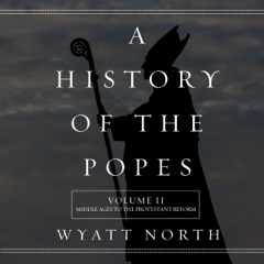 A History of the Popes: Volume II: Middle Ages to the Protestant Reform (Unabridged)