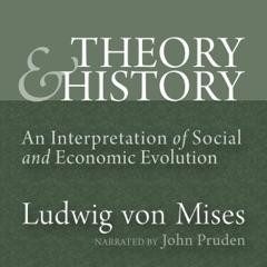 Theory and History: An Interpretation of Social and Economic Evolution (LvMI) (Unabridged)