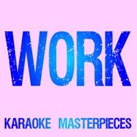 Karaoke Masterpieces - Work (Originally Performed by Rihanna & Drake) [Instrumental Karaoke] - Single