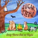 Sugar Stems - We Only Come Out At Night