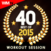 40 Best of 2015 Workout Session (Unmixed Compilation for Fitness & Workout 128 - 160 BPM - Ideal for Running, Jogging, Step, Aerobic, CrossFit, Cardio Dance, Gym, Spinning, HIIT - 32 Count) - Various Artists