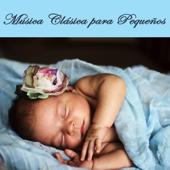 Música Clásica para Pequeños - Canciones de Cuna Relajantes para Dormir Bebes y Recién Nacidos