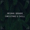 Christmas & Chill - EP, Ariana Grande