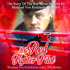 The Red Fighter Pilot: The Story of the Red Baron as Told by Manfred Von Richthofen Himself (Unabridged)