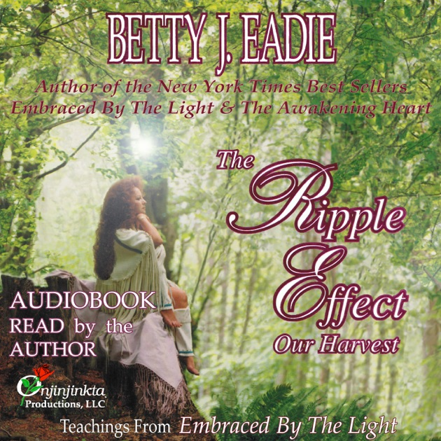 Embraced By The Light Book Mesmerizing The Ripple Effect Unabridged By Betty J Eadie On ITunes