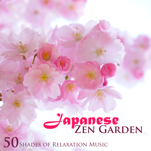 Japanese Zen Garden: 50 Shades of Relaxation Music, Meditation Songs with  Soothing Nature Sounds, Spa, Music Therapy, Sleep by Asian Zen Spa Music