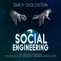 Social Engineering: The Art of Deception, Psychological Warfare, and Mind Manipulation (Unabridged)