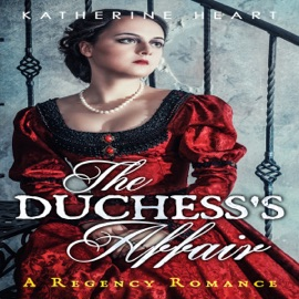 The Duchess's Affair: A Regency Romance (Unabridged) - Katherine Heart & Historical, Deluxe mp3 listen download