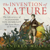 The Invention of Nature: The Adventures of Alexander von Humboldt, the Lost Hero of Science (Unabridged) - Andrea Wulf