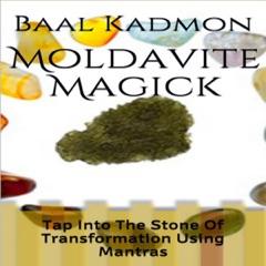 Moldavite Magick: Tap Into The Stone Of Transformation Using Mantras (Unabridged)