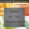 Popular Favorites 1976-1992: Sand In the Vaseline, Talking Heads