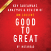 Instaread - Good to Great: Why Some Companies Make the Leap...and Others Don't, by Jim Collins: Key Takeaways, Analysis & Review (Unabridged) artwork