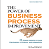 The Power of Business Process Improvement 2nd Edition: 10 Simple Steps to Increase Effectiveness, Efficiency, and Adaptability (Unabridged) - Susan Page
