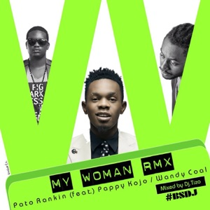 Patoranking - My Woman feat. Pappy Kojo & Wandy Coal [DJ Tizo Remix]
