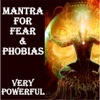 Mantra for Fear Phobias Very Powerful