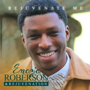 Emorja Roberson & Rejuvenation - Rejuvenate Me feat. Marcus G. Morton