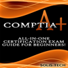 Solis Tech - CompTIA A+: All-in-One Certification Exam Guide for Beginners! (Unabridged)  artwork