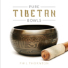Pure Tibetan Bowls - Phil Thornton
