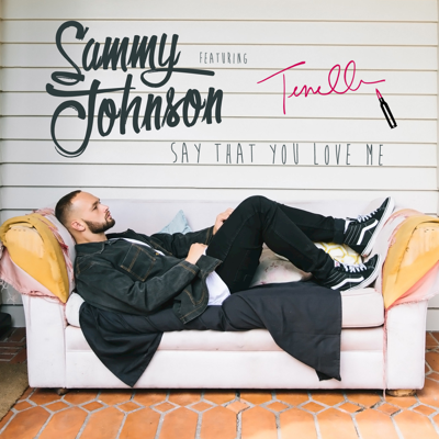 Say That You Love Me (feat. Tenelle) - Sammy Johnson song