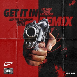 Get It In (Remix) [feat. G-Val, Lil Blood, Nef the Pharaoh, Mozzy & Yatta] - Single Mp3 Download