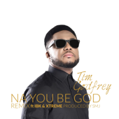 Na You Be God (Remix) [feat. Ibk & Xtreme] - Tim Godfrey