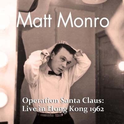 Operation Santa Claus: Live in Hong Kong 1962 - Matt Monro