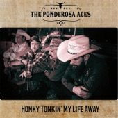 The Ponderosa Aces - Honky Tonkin' My Life Away