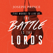 Five Words to Live By: The Battle Is the Lord's - Joseph Prince - Joseph Prince