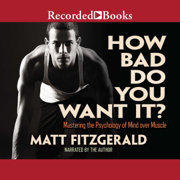 Download How Bad Do You Want It?: Mastering the Psychology of Mind over Muscle (Unabridged) Audio Book