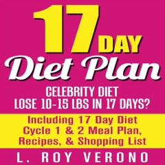 17 Day Diet Plan: Celebrity Diet - Lose 10-15 Lbs in 17 Days?: Including 17 Day Diet Cycle 1 & 2 Meal Plan, Recipes, & Shopping List: The 17 Day Diet Book (Unabridged)