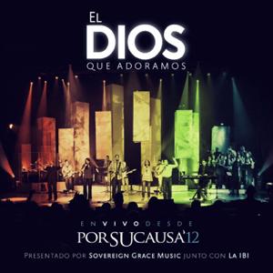 Sovereign Grace Music & La IBI - El Dios Que Adoramos (En Vivo desde Por Su Causa 2012)