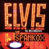 Re:Versions, Spankox & Elvis Presley