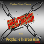 Breakthrough with Prophetic Intercession, Pt. 2 - EP
