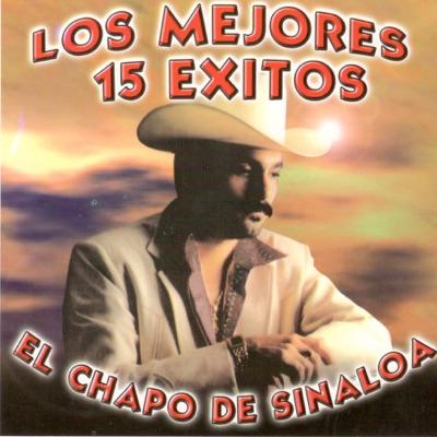 Los Mejores 15 Éxitos - El Chapo De Sinaloa