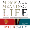 Momma and the Meaning of Life: Tales of Psychotherapy (Unabridged) - Irvin D. Yalom