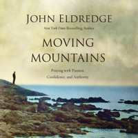 Moving Mountains: Praying with Passion, Confidence, and Authority (Unabridged)