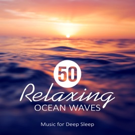 50 Relaxing Ocean Waves Music For Deep Sleep Meditation Rest Relaxation Nature Sounds Healing Water Calming Sounds Of The Sea Calming Water Consort