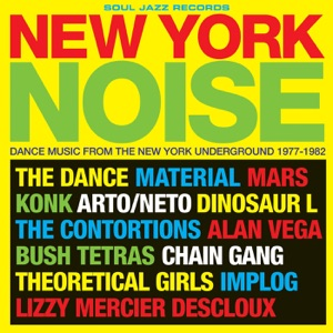 Soul Jazz Records Presents New York Noise: Dance Music From the New York Underground 1977-82