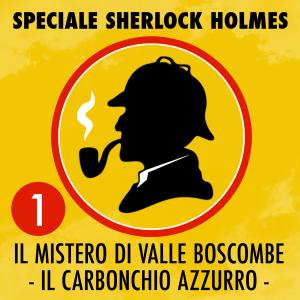Il mistero di Valle Boscombe / Il carbonchio azzurro: Speciale Sherlock Holmes 1