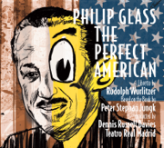 Philip Glass: The Perfect American - Dennis Russell Davies & Orchestra of Teatro Real Madrid - Dennis Russell Davies & Orchestra of Teatro Real Madrid