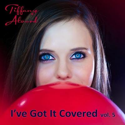 I've Got It Covered, Vol. 5 - Tiffany Alvord
