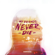 My Friends Never Die - EP - ODESZA - ODESZA