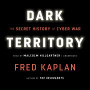 Download Dark Territory: The Secret History of Cyber War (Unabridged) Audio Book