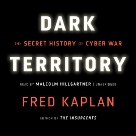 Dark Territory: The Secret History of Cyber War (Unabridged) audiobook