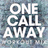One Call Away (Workout Mix)