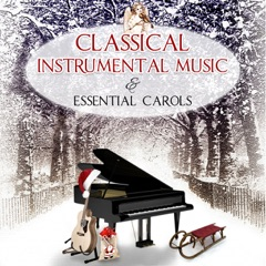 Classical Instrumental Music & Essential Carols: The Best Magic Songs for Family Christmas Eve and Other Stories