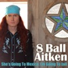SHE'S GOING TO MEXICO, I'M GOING TO JAIL-8 BALL AITKEN